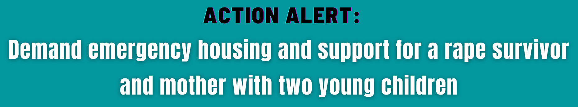 Demand emergency housing and support for a rape survivor and mother with two young children